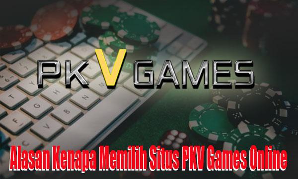 Beberapa Alasan Kenapa Memilih Situs PKV Games Online