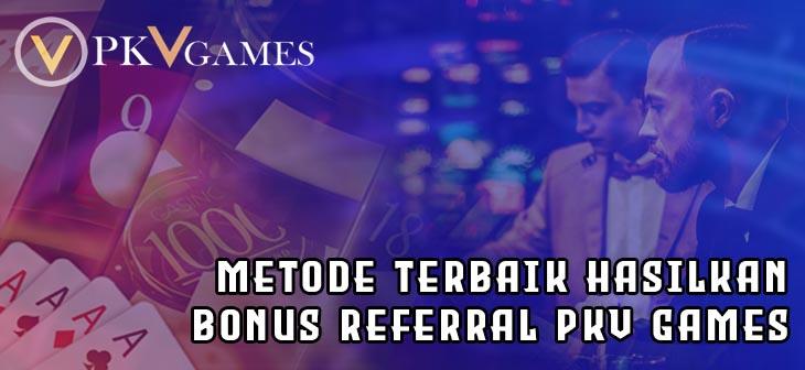 Metode Terbaik Hasilkan Bonus Referral PKV Games